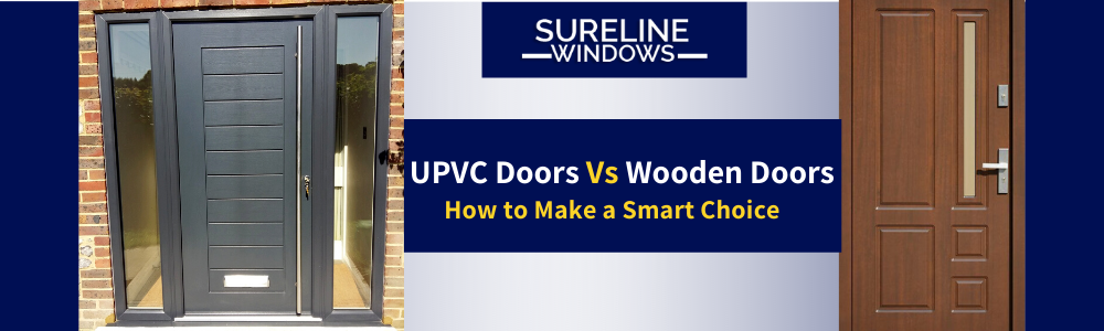 UPVC Doors Vs Wooden Doors – How to Make a Smart Choice